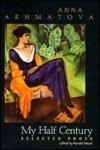 My Half Century: Selected Prose  by  Anna Akhmatova