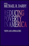 Reducing Poverty in America: Views and Approaches  by  Michael R. Darby