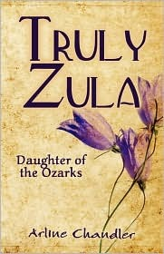 Truly Zula: Daughter of the Ozarks Arline Chandler