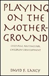 Playing on the Mother-Ground: Cultural Routines for Childrens Development  by  David F. Lancy