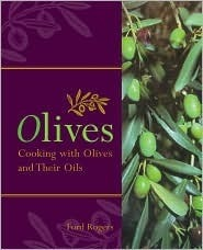 Olives: Cooking With Olives and Their Oils Ford Rogers