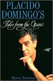 Placido Domingos Tales From The Opera  by  Daniel Snowman