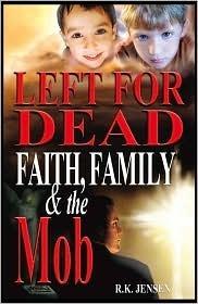 Left for Dead: Faith, Family and the Mob R.K. Jensen