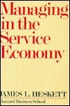 Managing in the Service Economy James L. Heskett