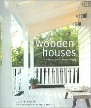 Wooden Houses: From Log Cabins to Beach Houses  by  Judith H. Miller