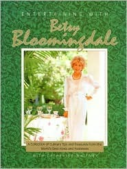 Entertaining With Betsy Bloomingdale: A Collection Of Culinary Tips And Treasures From The Worlds Best Hosts And Hostesses  by  Betsy Bloomingdale