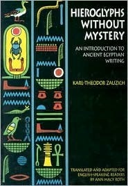 Hieroglyphs Without Mystery: An Introduction to Ancient Egyptian Writing Karl-Theodor Zauzich