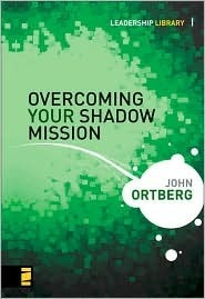 Overcoming Your Shadow Mission  by  John Ortberg