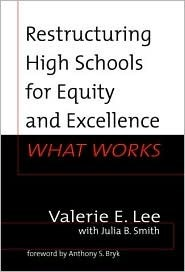Restructuring High Schools for Equity and Excellence: What Works Valerie E. Lee