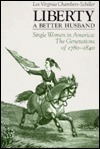 Liberty, a Better Husband: Single Women in America: The Generations of 1780-1840 Lee Chambers-Schiller