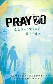 Pray 21: Discovery Guide Tim Eldred