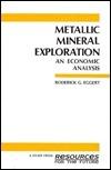 Metallic Mineral Exploration: An Economic Analysis  by  Roderick G. Eggert