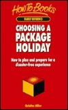 Choosing a Package Holiday: How to Plan and Prepare for a Disaster-Free Experience Christine Miller