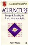 Acupuncture for Body, Mind and Spirit Peter Mole