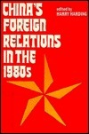 Chinas Foreign Relations In The 1980s  by  Harry Harding