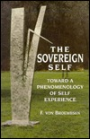 The Sovereign Self: Toward A Phenomenology Of Self Experience  by  F.Von Broembsen
