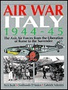 Air War Italy, 1944-45: The Axis Air Forces from the Liberation of Rome to the Surrender Nick Beale