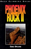 Phoenix Rock II: Rock Climbing Guide to Central Arizona Granite  by  Greg Opland
