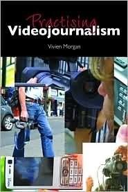 Practising Videojournalism Morgan Vivien