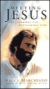 Meeting Jesus: An Uncommon Life, an Uncommon Love  by  Bruce Marchiano