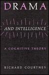 Drama and Intelligence: A Cognitive Theory Richard Courtney