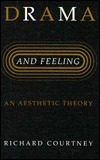 Drama and Feeling: An Aesthetic Theory  by  Richard Courtney