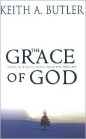 The Grace of God: Faith to Receive Gods Unlimited Promises  by  Keith A. Butler