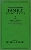 Family Resources: The Hidden Partner in Family Therapy Mark A. Karpel