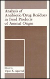 Analysis of Antibiotic/Drug Residues in Food Products of Animal Origin V.K. Agarwal