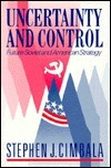 Uncertainty And Control: Future Soviet And American Strategy  by  Stephen J. Cimbala