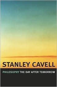 Philosophy the Day After Tomorrow Stanley Cavell