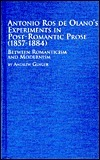 Antonio Ros de Olanos Experiments in Post-Romantic Prose, 1857-1884: Between Romanticism and Modernism  by  Andrew Ginger