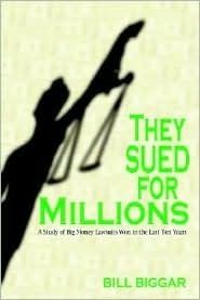 They Sued for Millions!: A Study of Big Money Lawsuits Won in the Last Ten Years  by  Bill Biggar