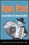 Tejano Proud: Tex-Mex Music in the Twentieth Century  by  Guadalupe San Miguel