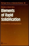 Elements of Rapid Solidification: Fundamentals and Applications  by  Monde A. Otooni