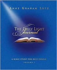 The Daily Light Journal: A Bible Study for Busy People  by  Anne Graham Lotz