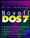 Novell Dos 7: Memory Management, Multi Tasking, Networking, And Data Protection  by  Brian Underdahl