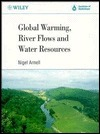 Global Warming, River Flows and Water Resources  by  Nigel Arnell