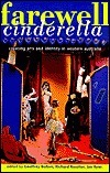 Farewell Cinderella: Creating Arts and Identity in Western Australia  by  Richard Rossiter