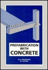 Prefabrication with Concrete  by  A.S.G. Bruggeling