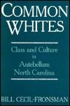 Common Whites: Class and Culture in Antebellum North Carolina  by  Bill Cecil-Fronsman