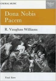 Dona Nobis Pacem: A Cantata for Soprano and Baritone Soli, Chorus and Orchestra Ralph Vaughan Williams