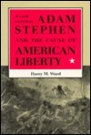 Major General Adam Stephen And The Cause Of American Liberty  by  Harry M. Ward