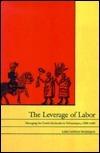 The Leverage of Labor: Managing the Cortés Haciendas in Tehuantepec, 1588-1688  by  Lolita Gutierrez Brockington