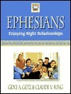 Ephesians: Enjoying Right Relationships  by  Gene A. Getz
