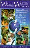 Walk Around The World: Healings, Miracles, Power Encounters, And Other First Person Accounts From Earths Frontiers  by  Marilynne E. Foster