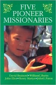 Five Pioneer Missionaries: David Brainerd, William C. Burns, John Eliot, Henry Martyn, John G. Paton  by  John D. Legg