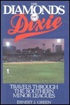 The Diamonds Of Dixie:  Travels Through The Southern Minor Leagues  by  Ernest J. Green