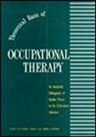 Theoretical Basis of Occupational Therapy, Second Edition  by  Mary Ann McColl