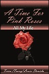 A Time for Pink Roses  by  Teresa Louise Stanisha